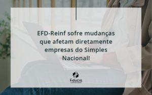 Efd Reinf Sofre Mudancas Que Afetam Diretamente Empresas Do Simples Nacional Fiducia - FIDUCIA Contabilidade | Assessoria e Consultoria no Rio de Janeiro