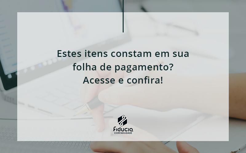 Estes Itens Constam Em Sua Folha De Pagamento Fiducia - FIDUCIA Contabilidade | Assessoria e Consultoria no Rio de Janeiro