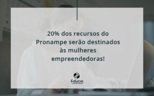 20% Dos Recursos Do Pronampe Serão Destinados às Mulheres Empreendedoras Fiducia - FIDUCIA Contabilidade | Assessoria e Consultoria no Rio de Janeiro