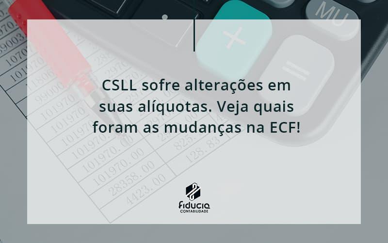 Csll Sofre Alterações Em Suas Alíquotas. Veja Quais Foram As Mudanças Na Ecf Fiducia - FIDUCIA Contabilidade | Assessoria e Consultoria no Rio de Janeiro