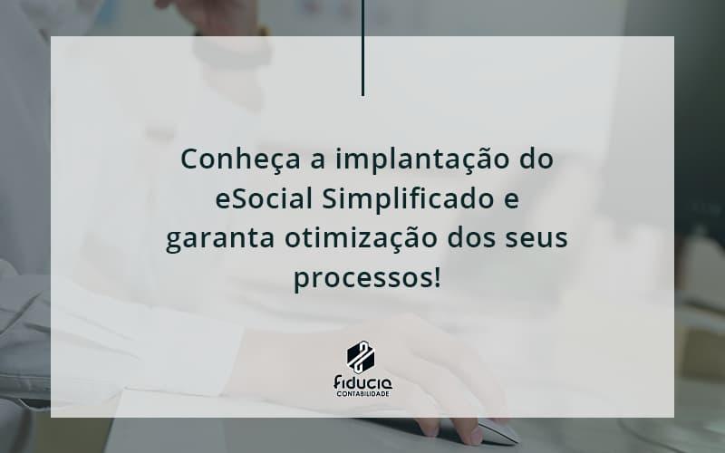 Conheça A Implantação Do Esocial Simplificado E Garanta Otimização Dos Seus Processos Fiducia - FIDUCIA Contabilidade   Assessoria e Consultoria no Rio de Janeiro