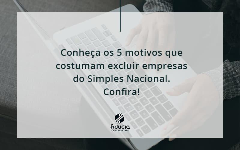 Conheça Os 5 Motivos Que Costumam Excluir Empresas Do Simples Nacional. Confira Fiducia - FIDUCIA Contabilidade   Assessoria e Consultoria no Rio de Janeiro