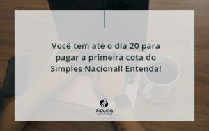 Empreendedor Optante Pelo Simples Nacional, Você Tem Até Dia 20 Para Pagar A Primeira Cota Do Das Fiducia - FIDUCIA Contabilidade | Assessoria e Consultoria no Rio de Janeiro