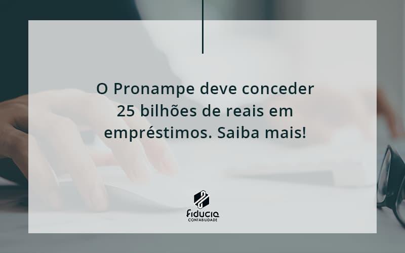 O Pronampe Deve Conceder 25 Bilhões De Reais Em Empréstimos. Saiba Mais! Fiducia - FIDUCIA Contabilidade   Assessoria e Consultoria no Rio de Janeiro