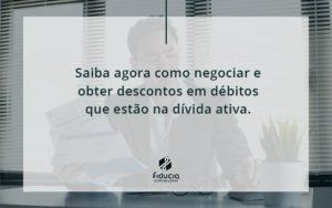 Saiba Agora Como Negociar E Obter Descontos Em Débitos Que Estão Na Dívida Ativa. Fiducia - FIDUCIA Contabilidade | Assessoria e Consultoria no Rio de Janeiro