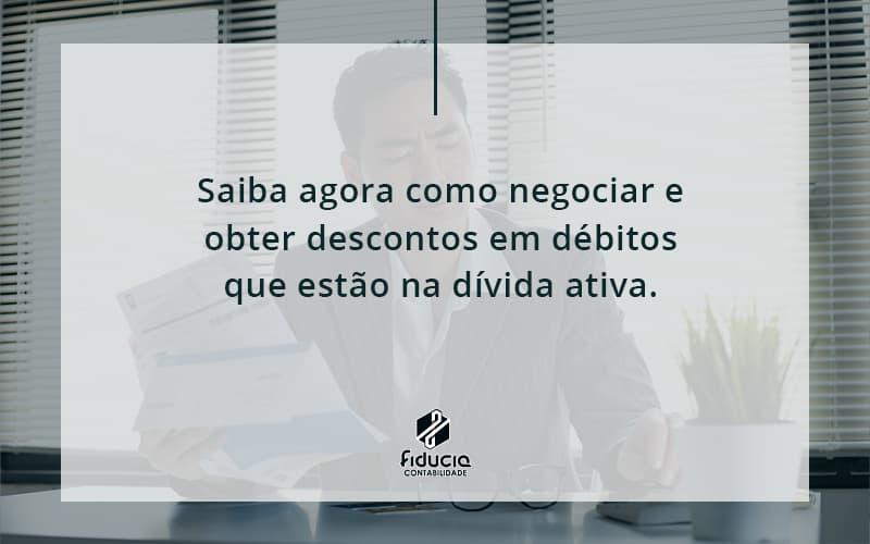 Saiba Agora Como Negociar E Obter Descontos Em Débitos Que Estão Na Dívida Ativa. Fiducia - FIDUCIA Contabilidade   Assessoria e Consultoria no Rio de Janeiro