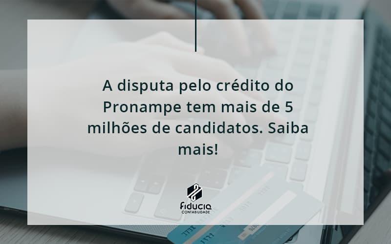 A Disputa Pelo Credito Do Pronampe Tem Mais De 5 Milhoes De Candidatos Fiducia - FIDUCIA Contabilidade   Assessoria e Consultoria no Rio de Janeiro