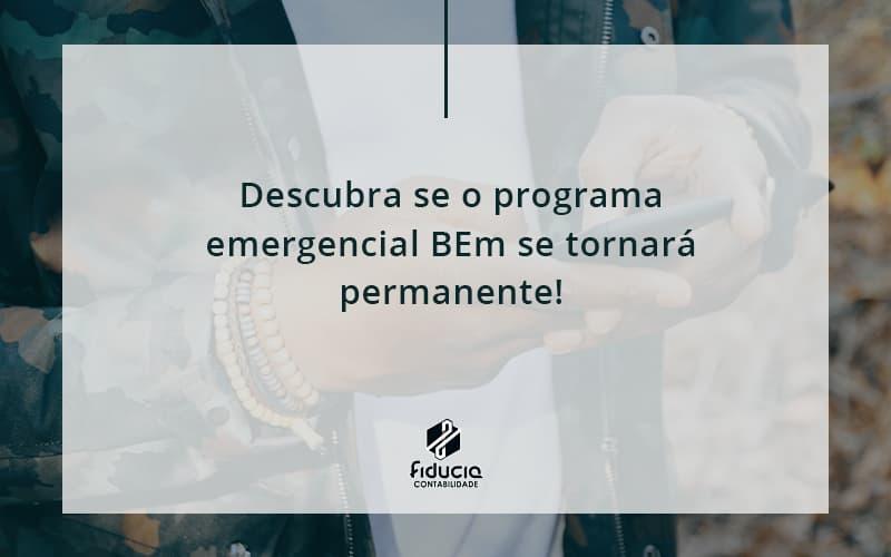 Descubra Se O Programa Emergencial Bem Se Tornara Permanente Fiducia - FIDUCIA Contabilidade | Assessoria e Consultoria no Rio de Janeiro