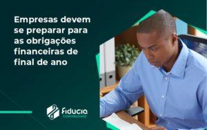 Empresas Devem Se Preparar Para As Obrigações Financeiras De Final De Ano Fiducia - FIDUCIA Contabilidade | Assessoria e Consultoria no Rio de Janeiro