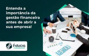 Entenda A Importância Da Gestão Financeira Antes De Abrir A Sua Empresa Fiducia - FIDUCIA Contabilidade | Assessoria e Consultoria no Rio de Janeiro