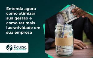 Entenda Agora Como Otimizar Sua Gestão E Como Ter Mais Lucratividade Em Sua Empresa Fiducia - FIDUCIA Contabilidade | Assessoria e Consultoria no Rio de Janeiro