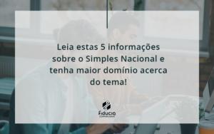 Leia Estas 5 Informações Sobre O Simples Nacional E Tenha Maior Domínio Acerca Do Tema Fiducia - FIDUCIA Contabilidade | Assessoria e Consultoria no Rio de Janeiro