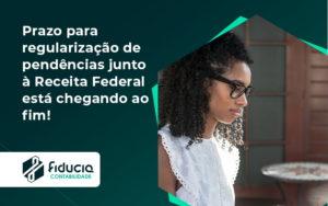Prazo Para Regularização De Pendências Junto à Receita Federal Está Chegando Ao Fim! Fiducia - FIDUCIA Contabilidade | Assessoria e Consultoria no Rio de Janeiro