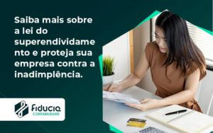 Saiba Mais Sobre A Lei Do Superendividamento E Proteja Sua Empresa Contra A Inadimplência. Fiducia - FIDUCIA Contabilidade | Assessoria e Consultoria no Rio de Janeiro