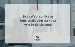 Sicalcweb Confira As Funcionalidade Da Nova Versao Do Sistema Fiducia - FIDUCIA Contabilidade | Assessoria e Consultoria no Rio de Janeiro