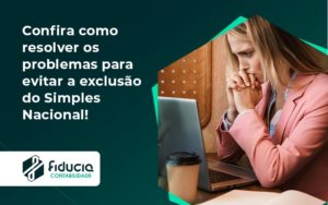 Confira Como Resolver Os Problemas Para Evitar A Exclusão Do Simples Nacional! Fiducia (1) - FIDUCIA Contabilidade | Assessoria e Consultoria no Rio de Janeiro