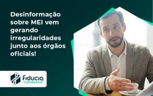 Desinformação Sobre Mei Vem Gerando Irregularidades Junto Aos órgãos Oficiais! Fiducia - FIDUCIA Contabilidade | Assessoria e Consultoria no Rio de Janeiro