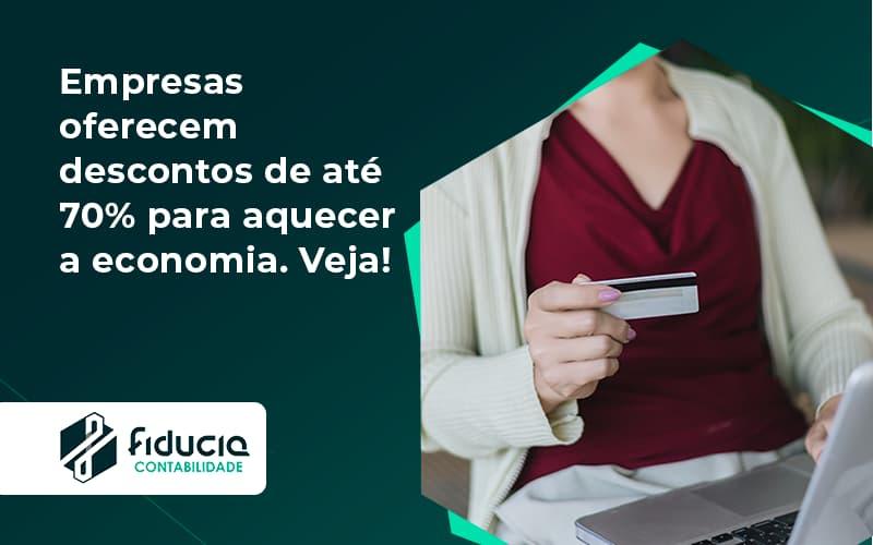 Empresas Oferecem Descontos De Até 70% Para Aquecer A Economia. Veja! Fiducia - FIDUCIA Contabilidade | Assessoria e Consultoria no Rio de Janeiro