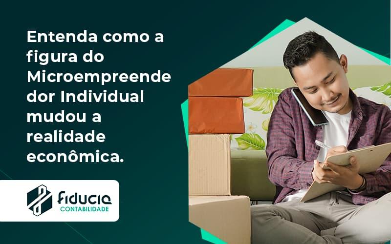 Entenda Como A Figura Do Microempreendedor Individual Mudou A Realidade Econômica. Fiducia - FIDUCIA Contabilidade | Assessoria e Consultoria no Rio de Janeiro