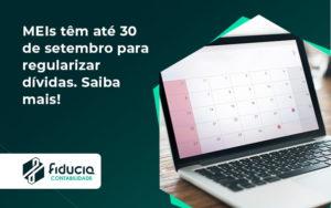 Meis Têm Até 30 De Setembro Para Regularizar Dívidas. Saiba Mais! Fiducia - FIDUCIA Contabilidade | Assessoria e Consultoria no Rio de Janeiro