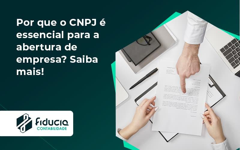 Por Que O Cnpj é Essencial Para A Abertura De Empresa Fiducia - FIDUCIA Contabilidade | Assessoria e Consultoria no Rio de Janeiro