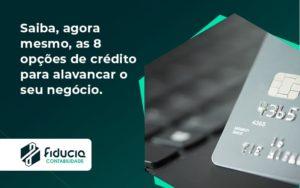 Saiba, Agora Mesmo, As 8 Opções De Crédito Para Alavancar O Seu Negócio. Fiducia - FIDUCIA Contabilidade | Assessoria e Consultoria no Rio de Janeiro