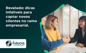 Dicas Infalíveis Para Captar Novos Clientes No Ramo Empresarial. Fiducia - FIDUCIA Contabilidade | Assessoria e Consultoria no Rio de Janeiro