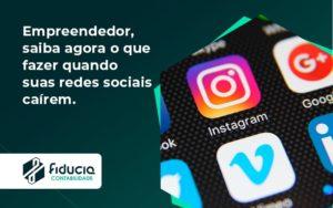 Empreendedor, Saiba Agora O Que Fazer Quando Suas Redes Sociais Caírem Fiducia - FIDUCIA Contabilidade | Assessoria e Consultoria no Rio de Janeiro