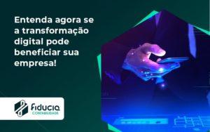 Entenda Agora Se A Transformação Digital Pode Beneficiar Sua Empresa! Fiducia - FIDUCIA Contabilidade | Assessoria e Consultoria no Rio de Janeiro