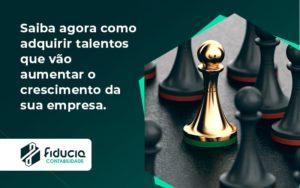 Saiba Agora Como Adquirir Talentos Que Vao Fiducia - FIDUCIA Contabilidade | Assessoria e Consultoria no Rio de Janeiro