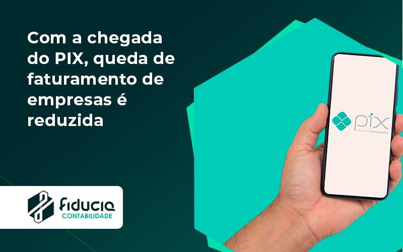 Com A Chegada Do Pix Queda De Faturamento De Empresa é Reduzida Fiducia - FIDUCIA Contabilidade   Assessoria e Consultoria no Rio de Janeiro