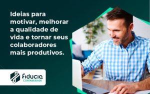 Ideias Para Motivar Melhorar Sua Qualidade De Vida Fiducia - FIDUCIA Contabilidade | Assessoria e Consultoria no Rio de Janeiro
