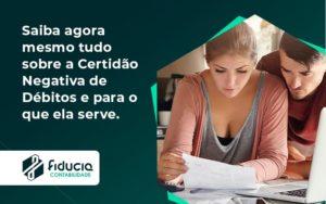 Saiba Agora Mesmo Tudo Sobre A Certidao Negativa E Para O Que Ela Serve Fiducia - FIDUCIA Contabilidade | Assessoria e Consultoria no Rio de Janeiro