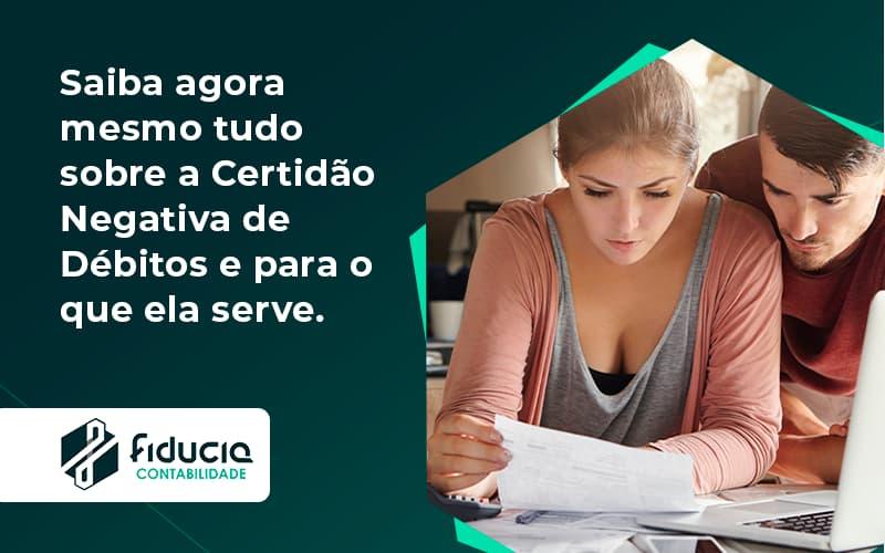 Saiba Agora Mesmo Tudo Sobre A Certidao Negativa E Para O Que Ela Serve Fiducia - FIDUCIA Contabilidade   Assessoria e Consultoria no Rio de Janeiro